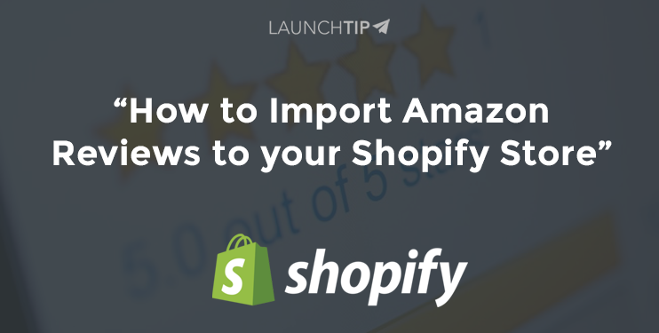 How to Import Amazon Reviews to your Shopify Store - LaunchTip