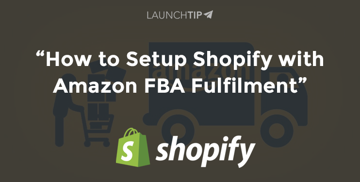 How to Setup Shopify with Amazon FBA Fulfilment