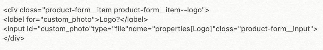 "</p><div class=""product-form__item product-form__item--logo""><label for=""custom_photo"">Logo?</label> <input id=""custom_photo"" class=""product-form__input"" name=""properties[Logo]"" type=""file"" /></div><p>"