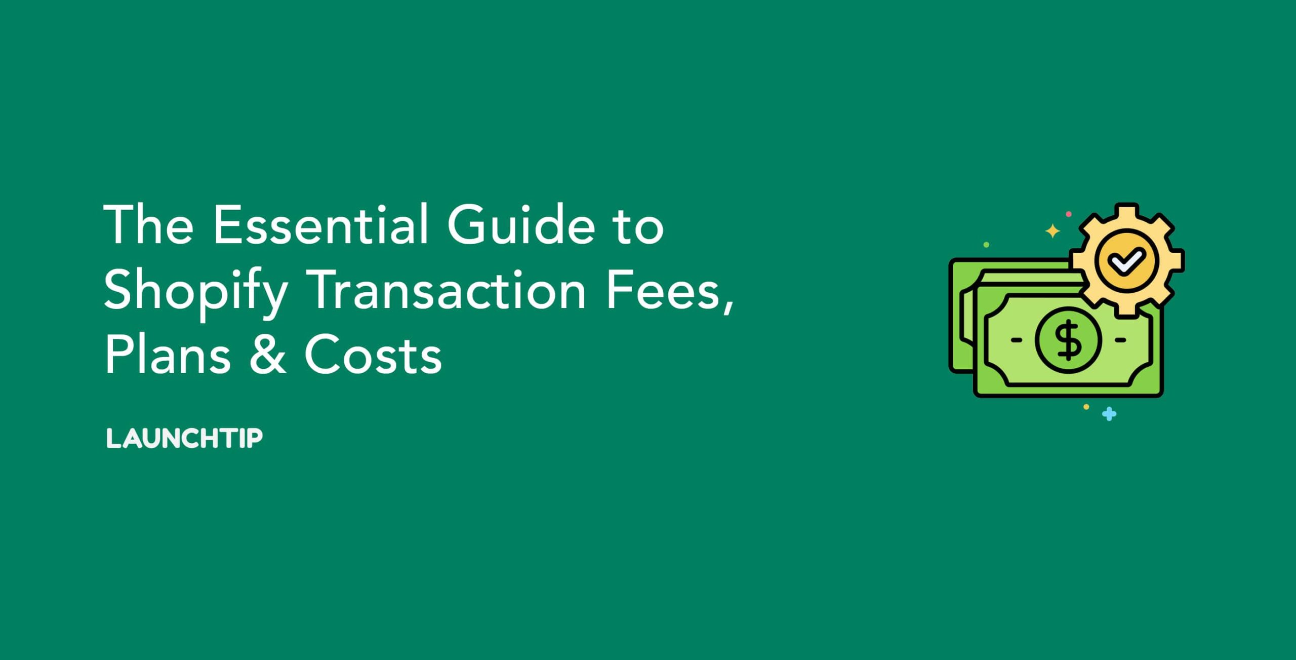The Essential Guide to Shopify Transaction Fees, Plans & Costs